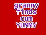 GRANNY FINDS CUM YUMMY